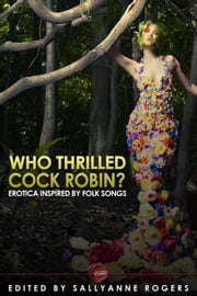 Who Thrilled Cock Robin? - Erotica Inspired By Folk Songs ebook by Sallyanne Rogers