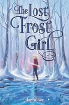 The Lost Frost Girl ebook by Amy Wilson
