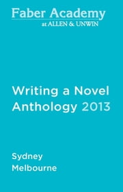 Writing a Novel Anthology, 2013 ebook by James Bradley,Sophie Cunningham,Kathryn Heyman and Carrie Tiffany