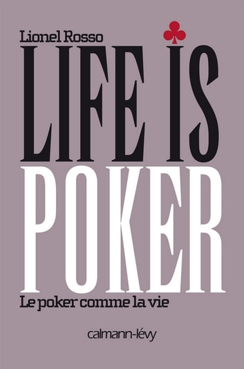 Life is poker - Le Poker comme la vie ebook by Lionel Rosso