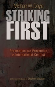 Striking First - Preemption and Prevention in International Conflict ebook by Michael W. Doyle,Stephen Macedo