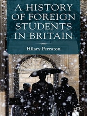 A History of Foreign Students in Britain ebook by Dr. Hilary David Perraton