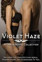 Violet Haze: A Three Novel Collection ebook by Violet Haze