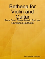Bethena for Violin and Guitar - Pure Duet Sheet Music By Lars Christian Lundholm ebook by Lars Christian Lundholm