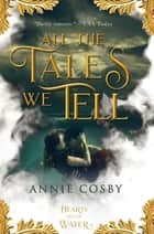 All the Tales We Tell ebook by Annie Cosby
