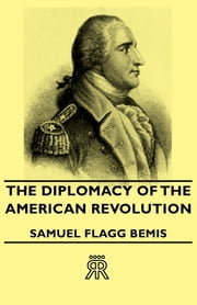 The Diplomacy Of The American Revolution ebook by Samuel Flagg Bemis