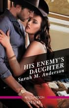 His Enemy's Daughter ebook by Sarah M. Anderson