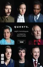 Queers: Eight Monologues (NHB Modern Plays) eBook by Mark Gatiss
