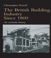 The British Building Industry since 1800 - An economic history ebook by Christopher Powell