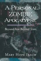 A Personal Zombie Apocalypse ebook by Mary Hope Ibach