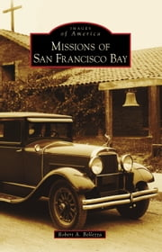 Missions of San Francisco Bay ebook by Robert A. Bellezza