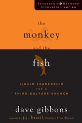 The Monkey and the Fish - Liquid Leadership for a Third-Culture Church ebook by Dave Gibbons