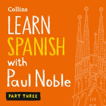 Learn Spanish with Paul Noble for Beginners – Part 3: Spanish Made Easy with Your 1 million-best-selling Personal Language Coach audiobook by Paul Noble