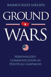 Ground Wars - Personalized Communication in Political Campaigns ebook by Rasmus Kleis Nielsen