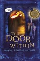 The Door Within - The Door Within Trilogy - Book One ebook by Wayne Thomas Batson
