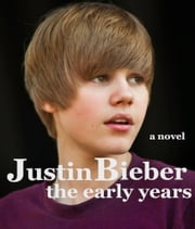 Justin Bieber - The Early Years ebook by James Anderson