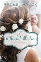 A Brush with Love - A January Wedding Story ebook by Rachel Hauck
