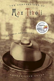 The Confessions of Max Tivoli - A Novel ebook by Andrew Sean Greer