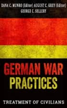 German War Practices, Part 1: Treatment of Civilians ebook by DANA C. MUNRO