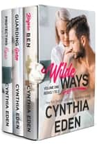 Wilde Ways Box Set Volume One - Books 1 to 3 ebook by Cynthia Eden