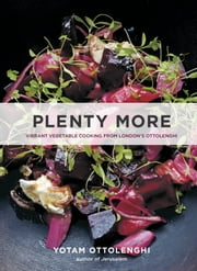 Plenty More - Vibrant Vegetable Cooking from London's Ottolenghi ebook by Yotam Ottolenghi
