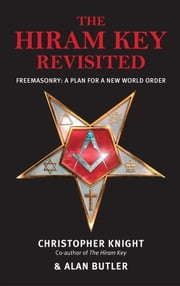 The Hiram Key Revisited - Freemasonry: A Plan for a New World-Order ebook by Christopher Knight,Alan Butler