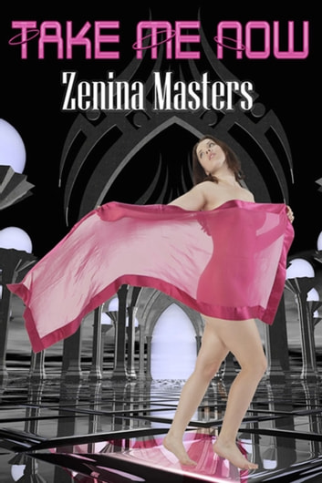 Take me Now ebook by Zenina Masters