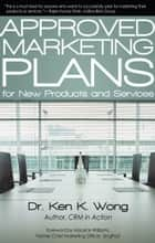 Approved Marketing Plans for New Products and Services ebook by Dr. Ken K. Wong