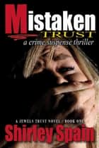 Mistaken Trust - a crime suspense thriller (Book 1 of 6 in Jewels Trust Series) ebook by Shirley Spain