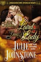 When a Laird Loves a Lady - Highlander Vows: Entangled Hearts, #1 ebook by Julie Johnstone