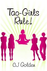 Tao Girls Rule!: finding balance, staying confident, being bold, in a world of challenges ebook by CJ Golden
