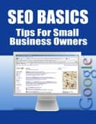 SEO Basics - Tips for Small Business Owners ebook by Thrivelearning Institute Library