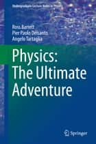 Physics: The Ultimate Adventure ebook by Ross Barrett,Pier Paolo Delsanto,Angelo Tartaglia