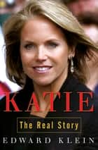 Katie - The Real Story ebook by Edward Klein