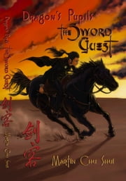 Dragon's Pupils - The Sword Guest - Part 1 (Chinese Edition) ebook by Martin Chu Shui