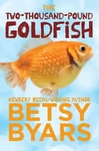 The Two-Thousand-Pound Goldfish ebook by Betsy Byars