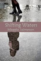 Shifting Waters ebook by Maggie Jaimeson, Maggie Lynch
