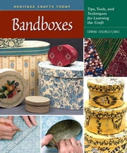 Bandboxes: Tips, Tools, and Techniques for Learning the Craft ebook by Cholmeley-Jones, Edwina