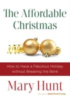 The Affordable Christmas - How to Have a Fabulous Holiday without Breaking the Bank ebook by