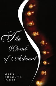 The Womb of Advent ebook by Mark Bozzuti-Jones