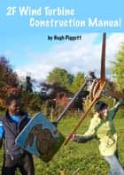 2F Wind Turbine Construction Manual ebook by Hugh Piggott