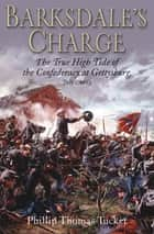 Barksdale's Charge - The True High Tide of the Confederacy at Gettysburg, July 2, 1863 ebook by Phillip Thomas Tucker