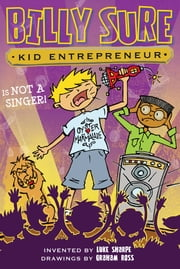 Billy Sure Kid Entrepreneur Is NOT A SINGER! ebook by Luke Sharpe,Graham Ross