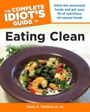 The Complete Idiot's Guide to Eating Clean ebook by Diane A. Welland M.S., R.D.