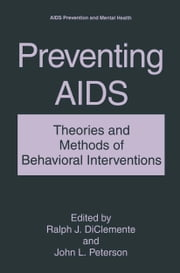 Preventing AIDS - Theories and Methods of Behavioral Interventions ebook by Ralph J. DiClemente,John L. Peterson