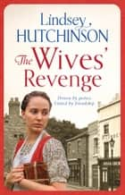 The Wives' Revenge - A gritty saga of triumph over hardship ebook by