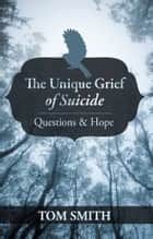 The Unique Grief of Suicide ebook by Tom Smith