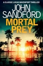 Mortal Prey - Lucas Davenport 13 ebook by John Sandford