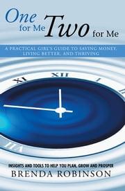 One for Me, Two for Me - A Practical Girl's Guide to Saving Money, Living Better, and Thriving ebook by Brenda  Robinson