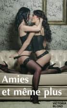 Amies et même plus eBook by Victoria Blond